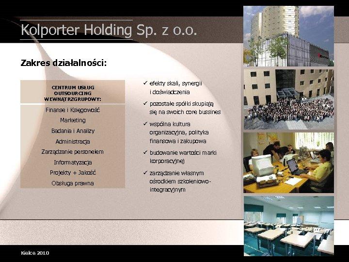 Kolporter Holding Sp. z o. o. Zakres działalności: CENTRUM USŁUG OUTSOURCING WEWNĄTRZGRUPOWY: Finanse i