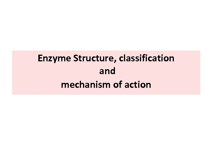 Enzyme Structure, classification and mechanism of action