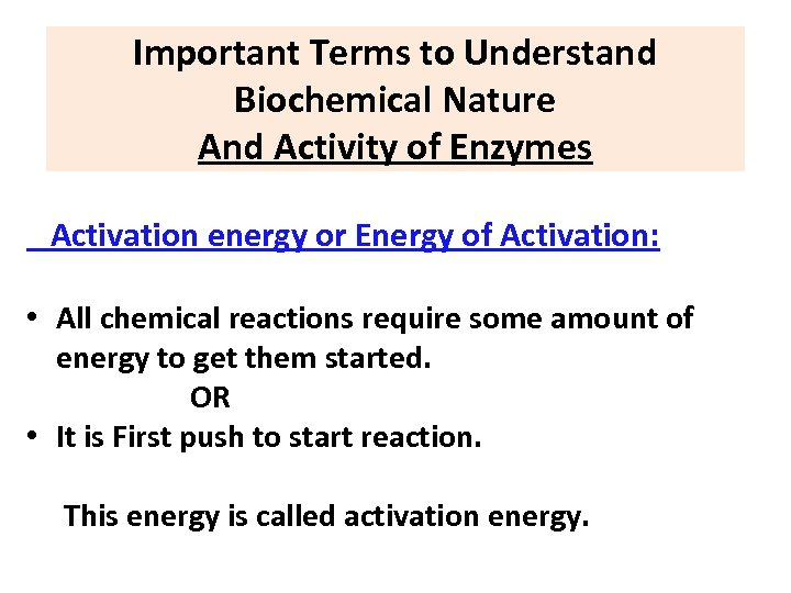 Important Terms to Understand Biochemical Nature And Activity of Enzymes Activation energy or Energy