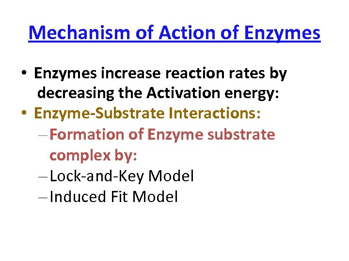 Mechanism of Action of Enzymes • Enzymes increase reaction rates by decreasing the Activation