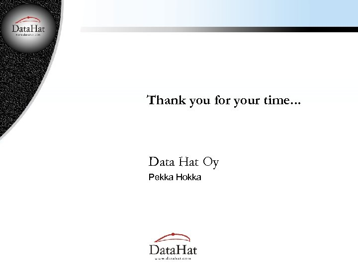 Thank you for your time. . . Data Hat Oy Pekka Hokka