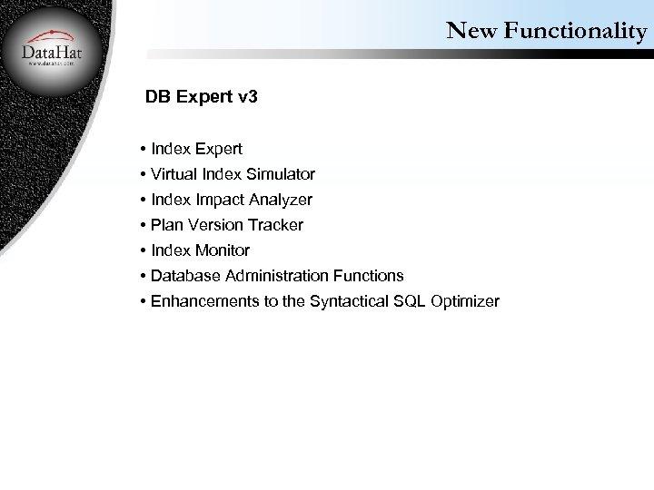 New Functionality DB Expert v 3 • Index Expert • Virtual Index Simulator •