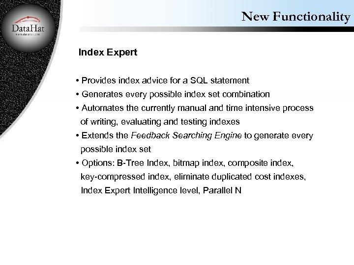 New Functionality Index Expert • Provides index advice for a SQL statement • Generates