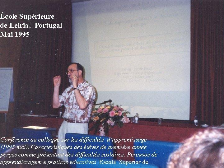 École Supérieure de Leiria, Portugal Mai 1995 Conférence au colloque sur les difficultés d'apprentissage