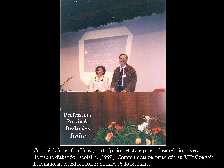 Professeurs Potvin & Deslandes Italie Caractéristiques familiales, participation et style parental en relation avec