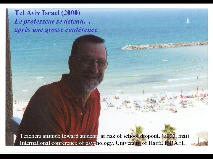 Tel Aviv Israel (2000) Le professeur se détend… après une grosse conférence Teachers attitude