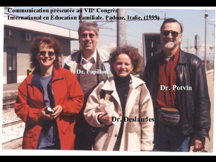 Communication présentée au VIIe Congrès International en Éducation Familiale. Padoue, Italie. (1999) Dr. Papillon