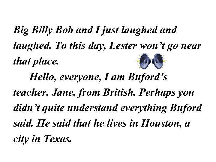 Big Billy Bob and I just laughed and laughed. To this day, Lester won't