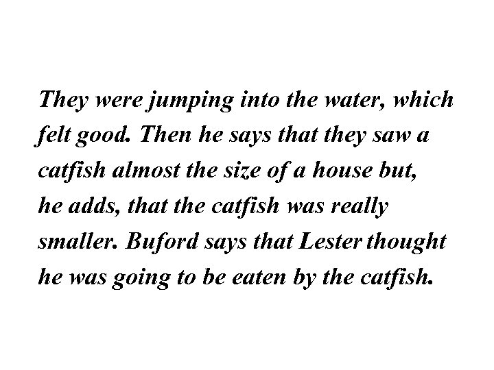 They were jumping into the water, which felt good. Then he says that they