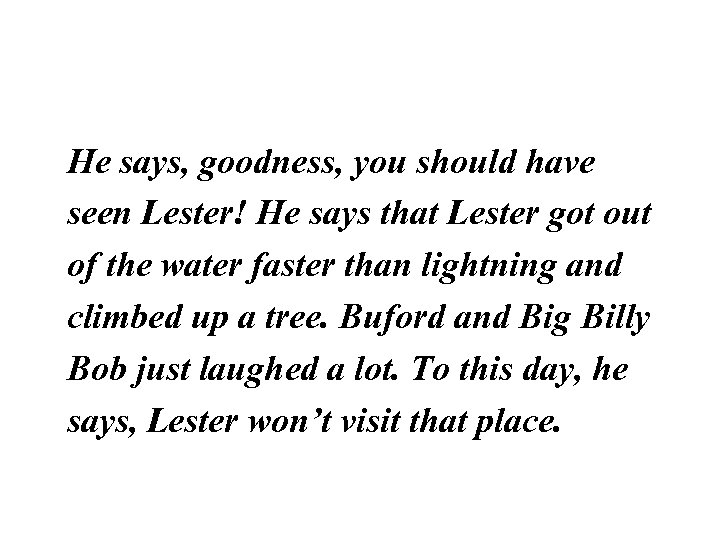 He says, goodness, you should have seen Lester! He says that Lester got out