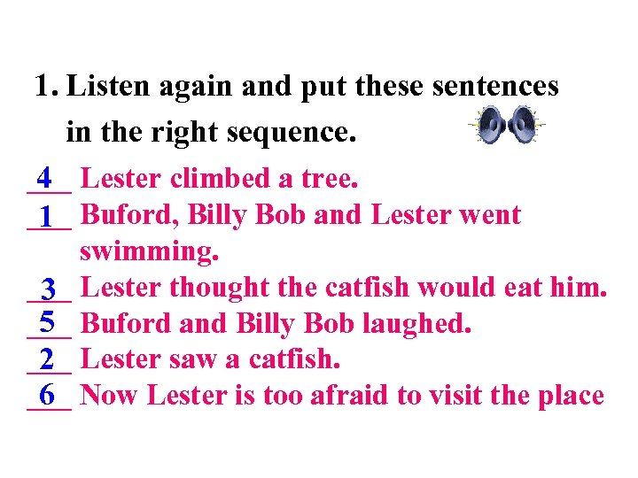 1. Listen again and put these sentences in the right sequence. 4 ___ Lester