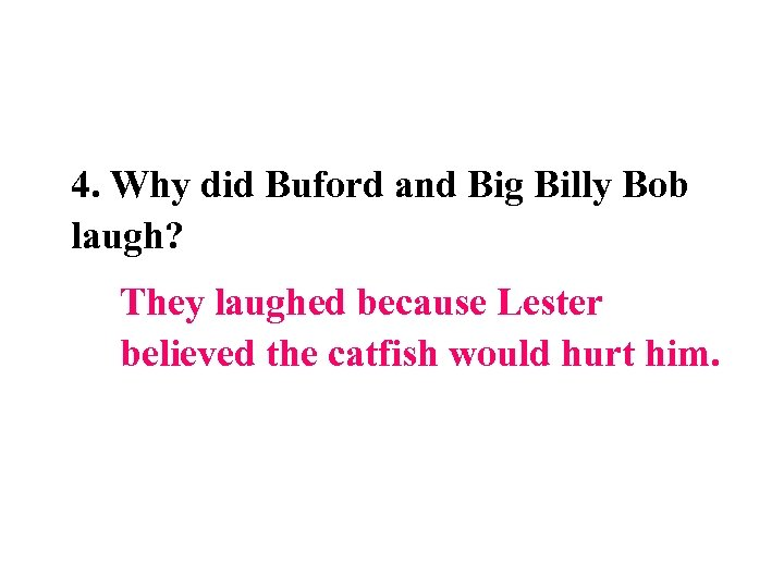 4. Why did Buford and Big Billy Bob laugh? They laughed because Lester believed