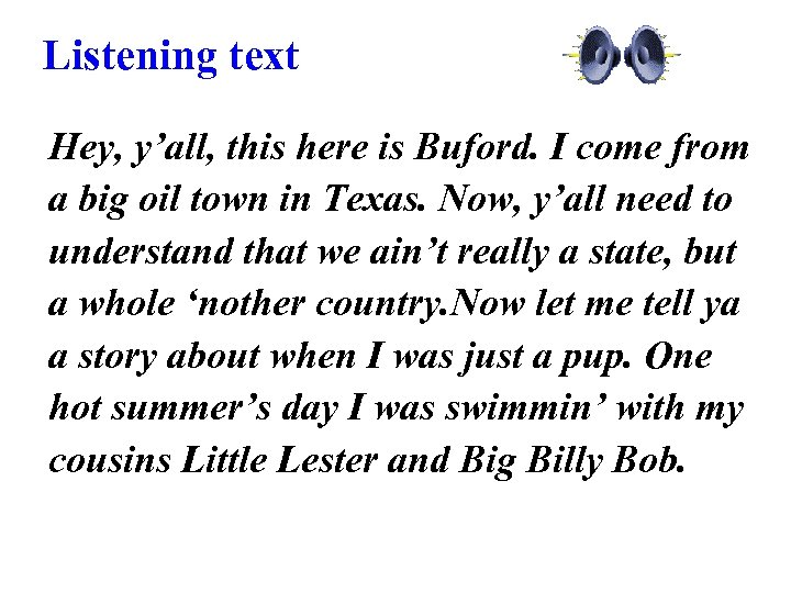 Listening text Hey, y'all, this here is Buford. I come from a big oil