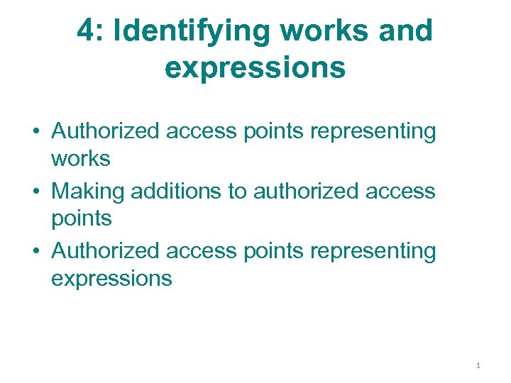 4: Identifying works and expressions • Authorized access points representing works • Making additions