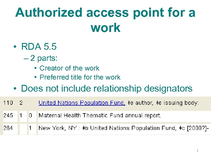 Authorized access point for a work • RDA 5. 5 – 2 parts: •