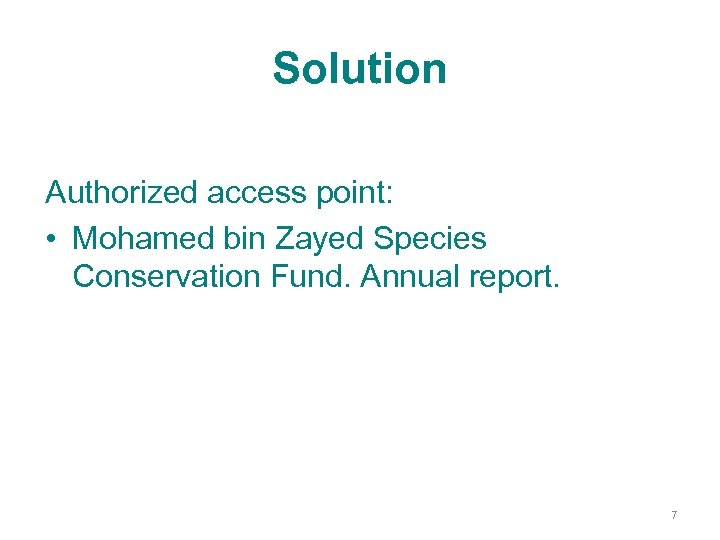 Solution Authorized access point: • Mohamed bin Zayed Species Conservation Fund. Annual report. 7