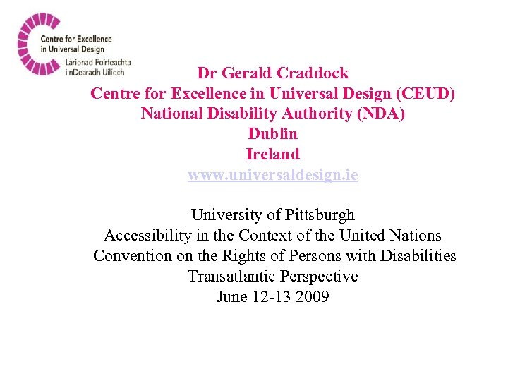 Dr Gerald Craddock Centre for Excellence in Universal Design (CEUD) National Disability Authority (NDA)