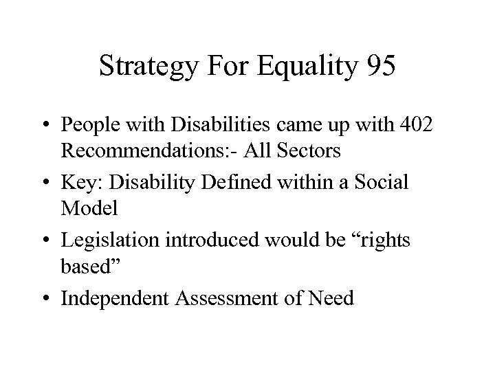 Strategy For Equality 95 • People with Disabilities came up with 402 Recommendations: -