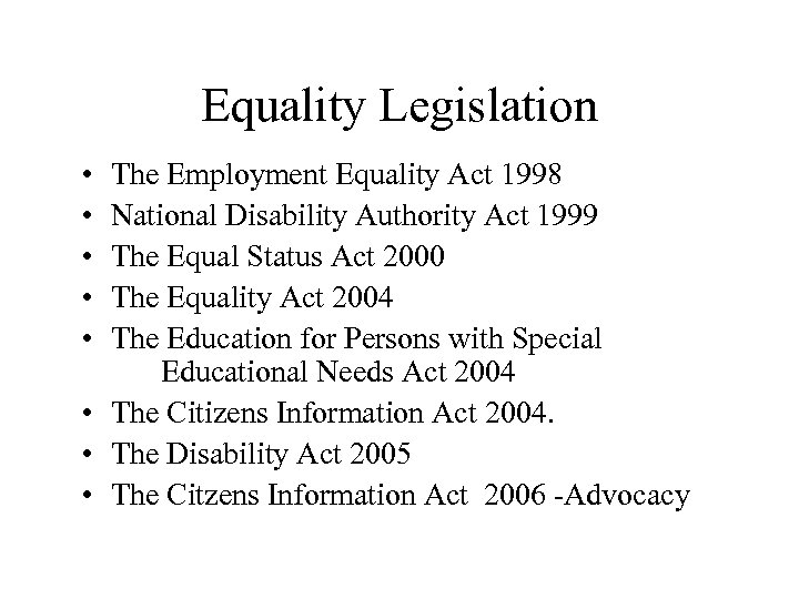 Equality Legislation • • • The Employment Equality Act 1998 National Disability Authority Act