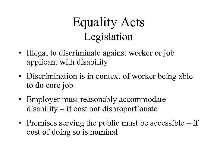 Equality Acts Legislation • Illegal to discriminate against worker or job applicant with disability