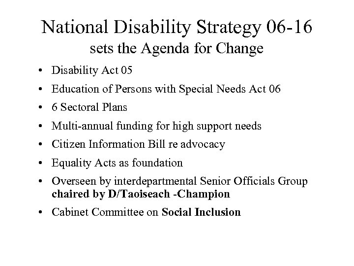 National Disability Strategy 06 -16 sets the Agenda for Change • Disability Act 05