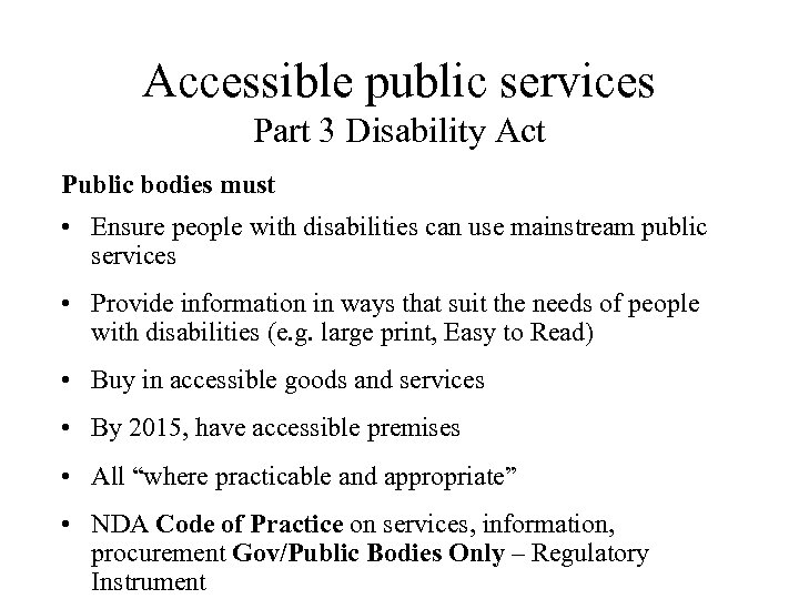 Accessible public services Part 3 Disability Act Public bodies must • Ensure people with