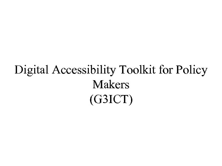 Digital Accessibility Toolkit for Policy Makers (G 3 ICT)