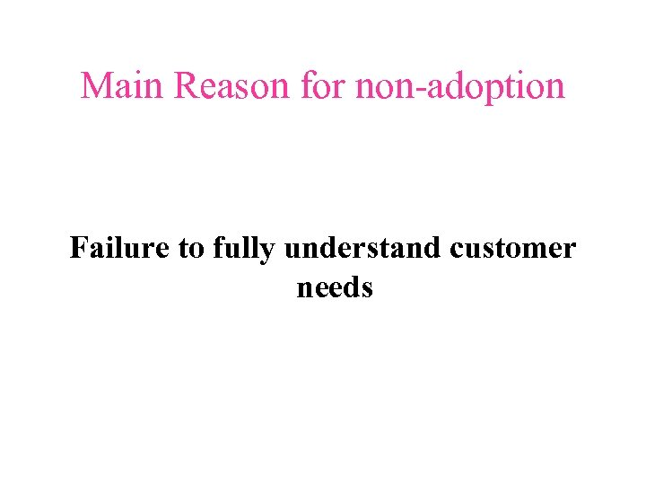 Main Reason for non-adoption Failure to fully understand customer needs