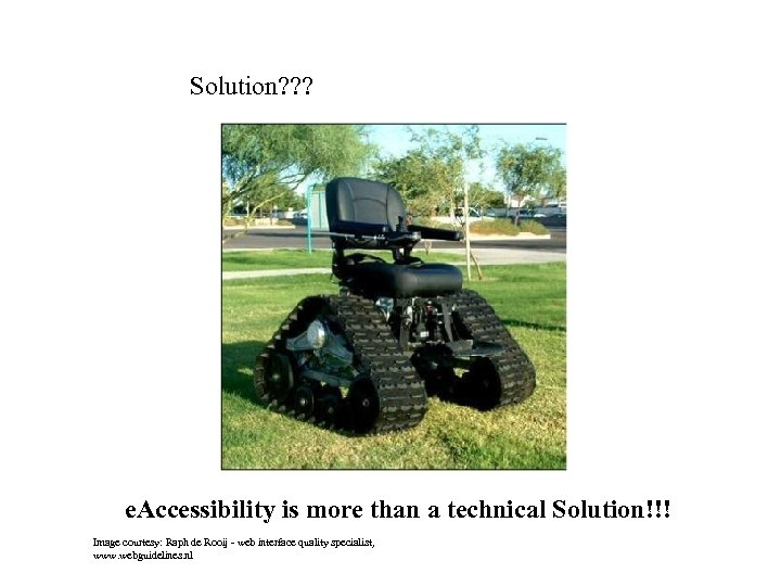 Solution? ? ? e. Accessibility is more than a technical Solution!!! Image courtesy: Raph