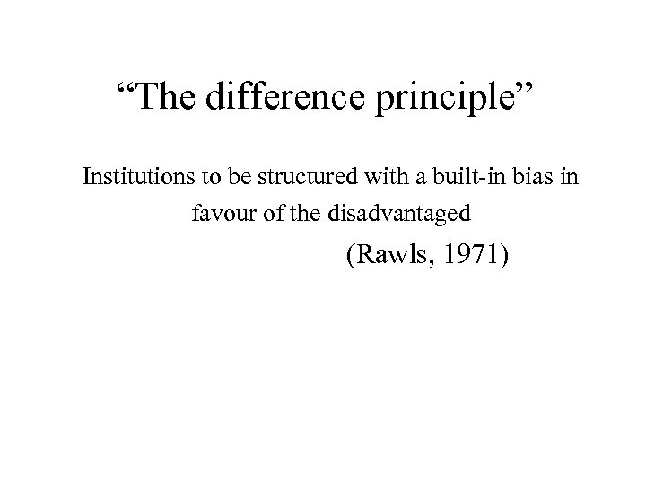 """The difference principle"" Institutions to be structured with a built-in bias in favour"
