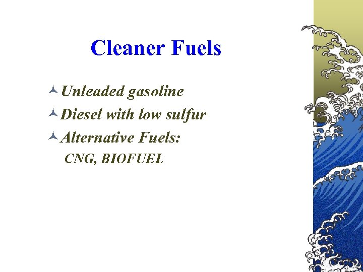 Cleaner Fuels ©Unleaded gasoline ©Diesel with low sulfur ©Alternative Fuels: CNG, BIOFUEL