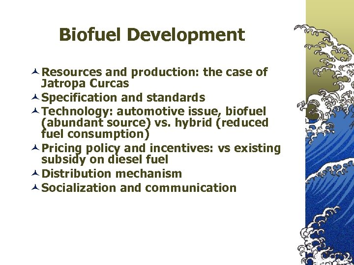 Biofuel Development ©Resources and production: the case of Jatropa Curcas ©Specification and standards ©Technology: