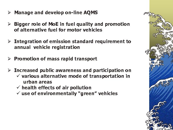 Ø Manage and develop on-line AQMS Ø Bigger role of Mo. E in fuel
