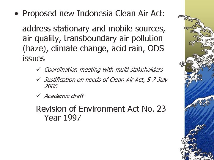• Proposed new Indonesia Clean Air Act: address stationary and mobile sources, air