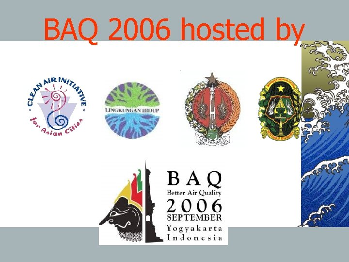 BAQ 2006 hosted by 20 March 2006 Sustainable Urban Mobility in Asia A CAI-Asia
