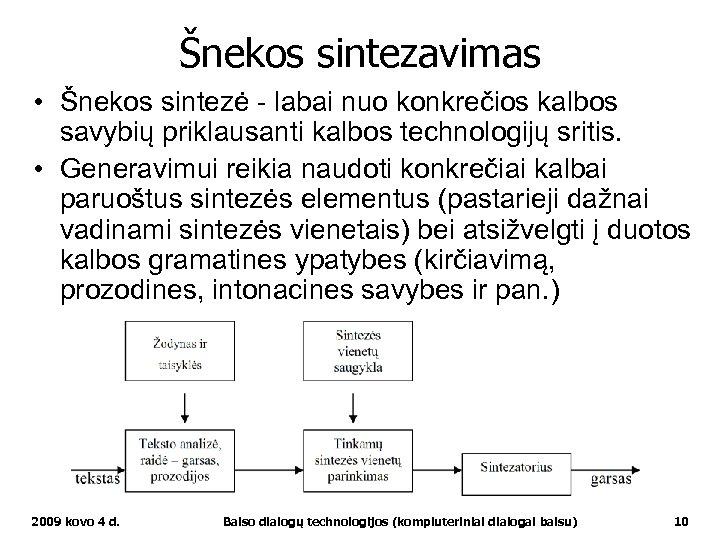 Šnekos sintezavimas • Šnekos sintezė - labai nuo konkrečios kalbos savybių priklausanti kalbos technologijų