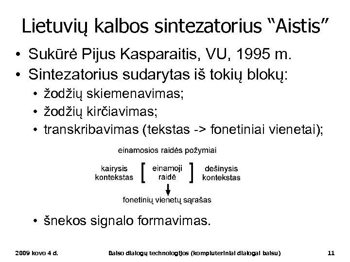 """Lietuvių kalbos sintezatorius """"Aistis"""" • Sukūrė Pijus Kasparaitis, VU, 1995 m. • Sintezatorius sudarytas"""