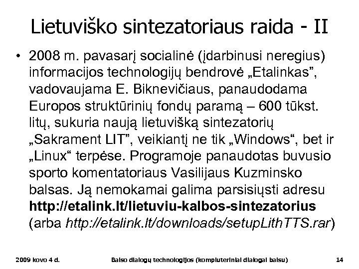 Lietuviško sintezatoriaus raida - II • 2008 m. pavasarį socialinė (įdarbinusi neregius) informacijos technologijų