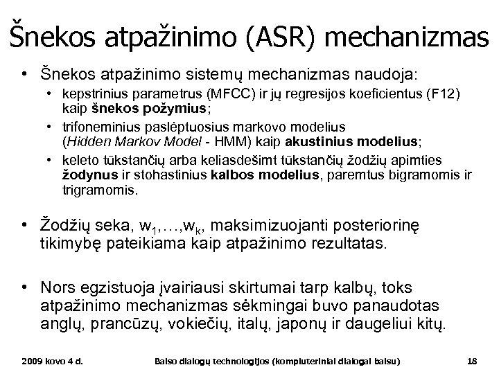 Šnekos atpažinimo (ASR) mechanizmas • Šnekos atpažinimo sistemų mechanizmas naudoja: • kepstrinius parametrus (MFCC)