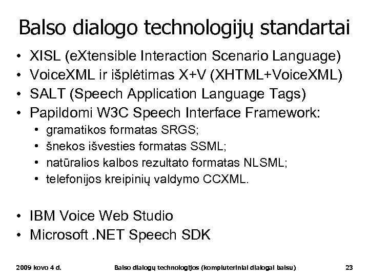 Balso dialogo technologijų standartai • • XISL (e. Xtensible Interaction Scenario Language) Voice. XML