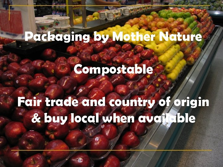 Packaging by Mother Nature Compostable Fair trade and country of origin & buy local