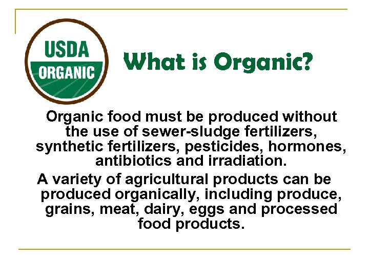 What is Organic? Organic food must be produced without the use of sewer-sludge fertilizers,