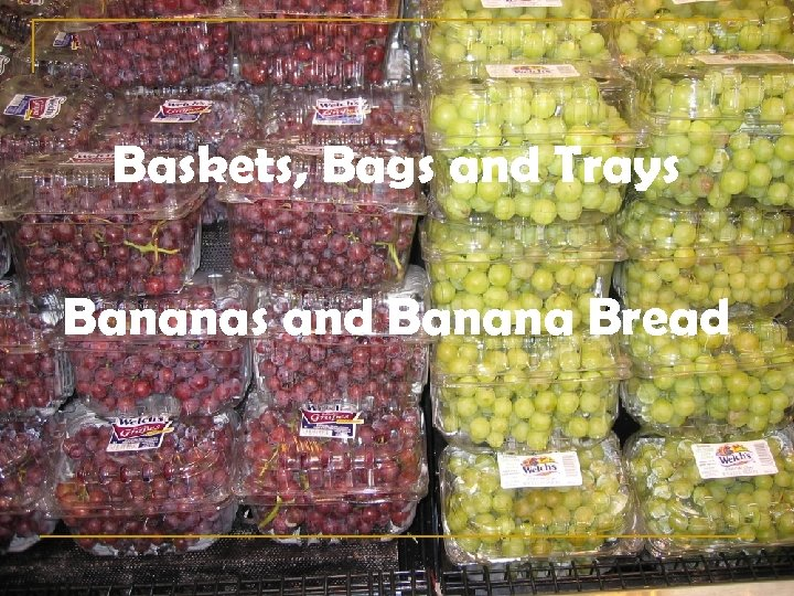 Baskets, Bags and Trays Bananas and Banana Bread