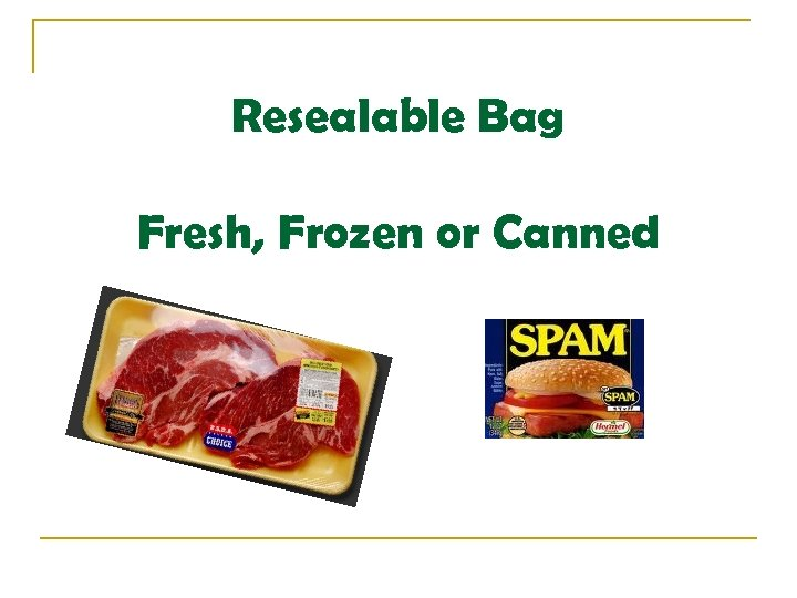 Resealable Bag Fresh, Frozen or Canned