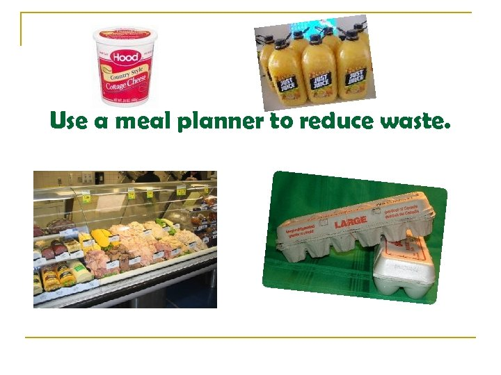 Use a meal planner to reduce waste.