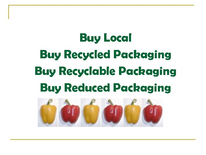 Buy Local Buy Recycled Packaging Buy Recyclable Packaging Buy Reduced Packaging