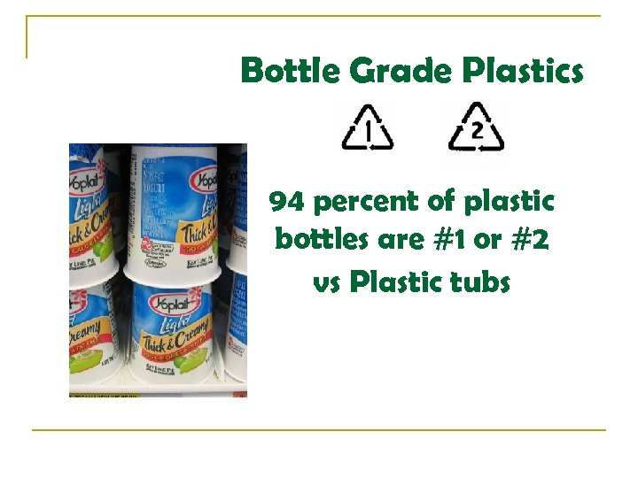 Bottle Grade Plastics 94 percent of plastic bottles are #1 or #2 vs Plastic
