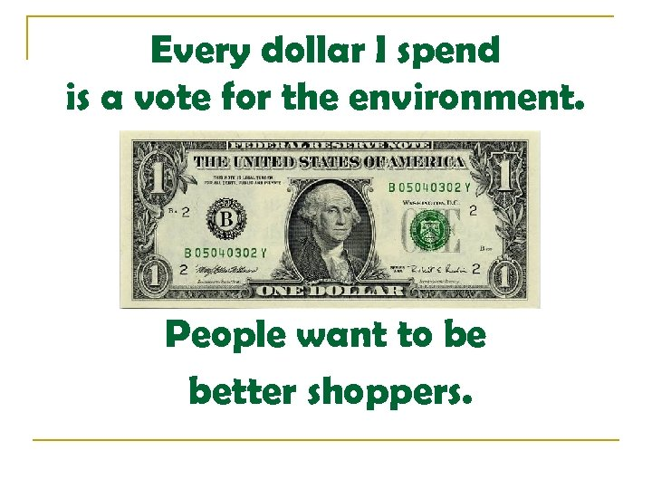 Every dollar I spend is a vote for the environment. People want to be