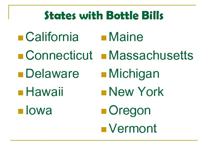 States with Bottle Bills n California n Maine n Connecticut n Massachusetts n Delaware