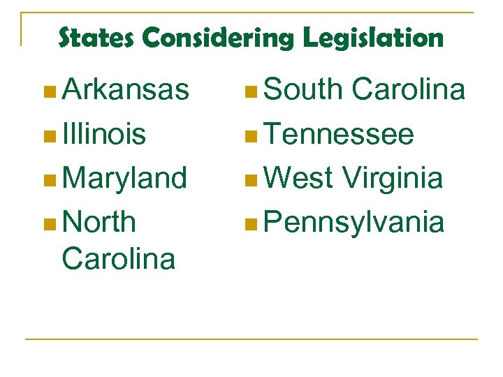 States Considering Legislation n Arkansas n Illinois n Maryland n North Carolina n South